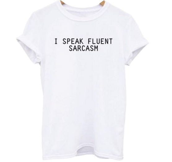white-t-shirt-i-speak-fluent-sarcasm-slogan
